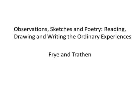 Observations, Sketches and Poetry: Reading, Drawing and Writing the Ordinary Experiences Frye and Trathen.