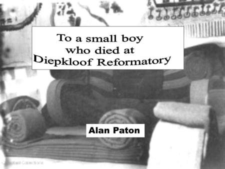 Alan Paton. Headmaster at Diepkloof Reformatory from 1935-1935.
