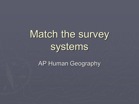 Match the survey systems