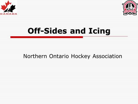Off-Sides and Icing Northern Ontario Hockey Association.