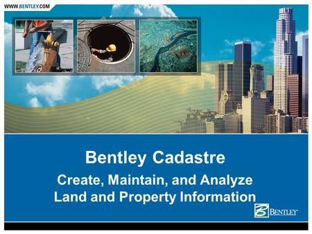 Create, Maintain, and Analyze Land and Property Information Bentley Cadastre.