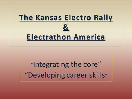 "The Kansas Electro Rally & Electrathon America "" Integrating the core"" ""Developing career skills """