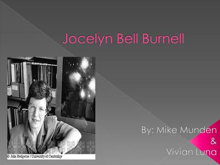  BORN IN BELFAST, NORTHERN IRELAND ON JULY 15,1943  HER FATHER WAS AN ARCHITECT AND AN PASSIOINATE READER. THROUGH HIS BOOKS, JOCELYN WAS INTRODUCED.