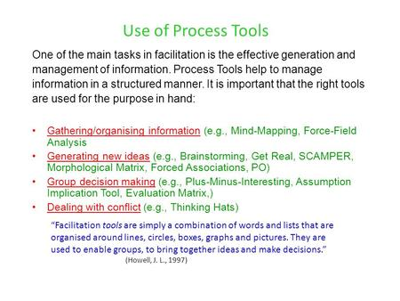 Use of Process Tools One of the main tasks in facilitation is the effective generation and management of information. Process Tools help to manage information.
