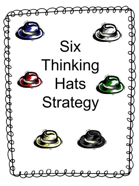 Six Thinking Hats Strategy. How do we look at a problem or situation from different perspectives to dig deeper into a character/story?