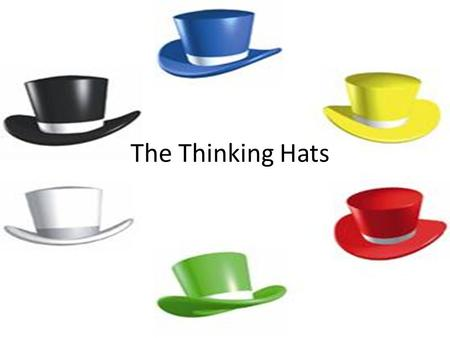 The Thinking Hats.