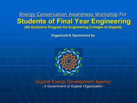 Energy Conservation Awareness Workshop For Students of Final Year Engineering (An Exclusive Program for Engineering Colleges <strong>in</strong> Gujarat) Organized.