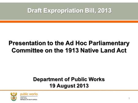 Presentation to the Ad Hoc Parliamentary Committee on the 1913 Native Land Act Department of Public Works 19 August 2013 1.