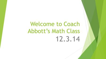Welcome to Coach Abbott's Math Class 12.3.14. Tier Time Options…  GET MATH HELP!!! –questions for me???  Work on Edgenuity on your own device  Math.