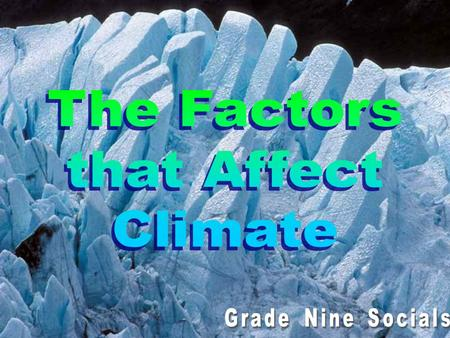The Factors that Affect Climate Grade Nine Socials.