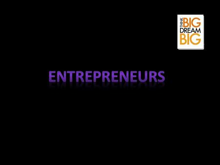 :Outline Who are entrepreneurs? Some of their characteristics and their special abilities. Pictures Famous entrepreneurs Are they born or made? References.