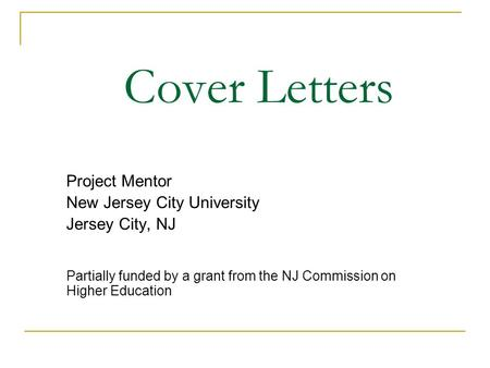 Cover Letters Project Mentor New Jersey City University Jersey City, NJ Partially funded by a grant from the NJ Commission on Higher Education.