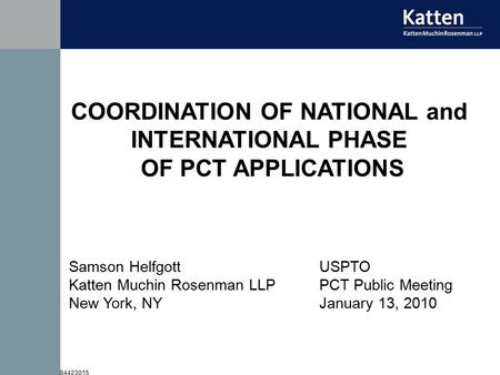 84423015 COORDINATION OF NATIONAL and INTERNATIONAL PHASE OF PCT APPLICATIONS Samson Helfgott Katten Muchin Rosenman LLP New York, NY USPTO PCT Public.