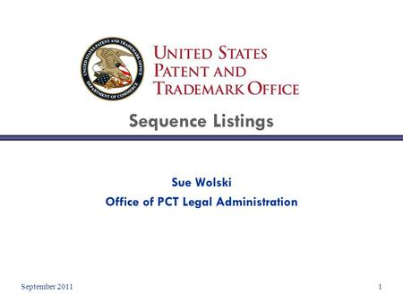 September 20111 Sequence Listings Sue Wolski Office of PCT Legal Administration.