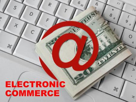 ELECTRONIC COMMERCE. CONTEXT: Definition of E-Commerce. History of E-Commerce. Advantages and Disadvantages of E-Commerce. Types of E-Commerce. E-Commerce.