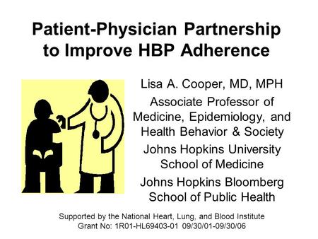 Patient-Physician Partnership to Improve HBP Adherence Lisa A. Cooper, MD, MPH Associate Professor of Medicine, Epidemiology, and Health Behavior & Society.