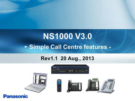 NS1000 V3.0 - Simple Call Centre features - Rev1.1 20 Aug., 2013.