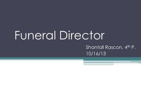 Funeral Director Shantall Rascon, 4 th P. 10/16/13.