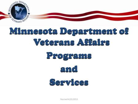 Minnesota Department of Veterans Affairs ProgramsandServices Revised 4/25/2013.