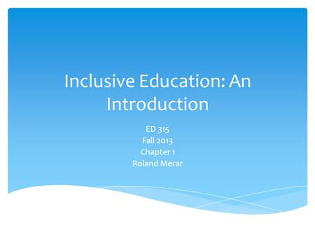 Inclusive Education: An Introduction ED 315 Fall 2013 Chapter 1 Roland Merar.