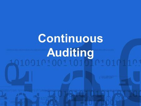 Continuous Auditing. Items to be discussed include: Developing a Continuous Auditing Program Continuous Auditing Process Benefits of Continuous Auditing.
