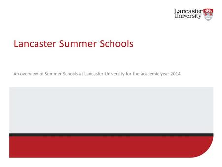 Lancaster Summer Schools An overview of Summer Schools at Lancaster University for the academic year 2014.