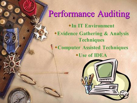 1 Performance Auditing  In IT Environment  Evidence Gathering & Analysis Techniques  Computer Assisted Techniques  Use of IDEA.