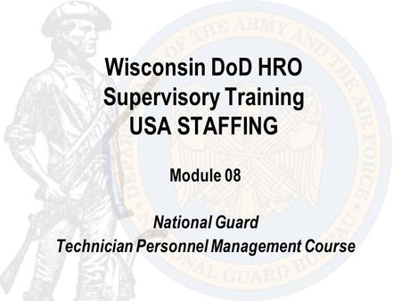Wisconsin DoD HRO Supervisory Training USA STAFFING Module 08 National Guard Technician Personnel Management Course.