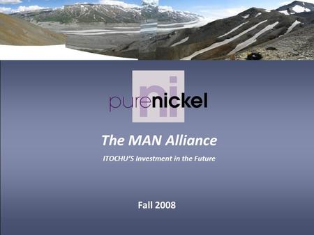 Fall 2008 The MAN Alliance ITOCHU'S Investment in the Future.