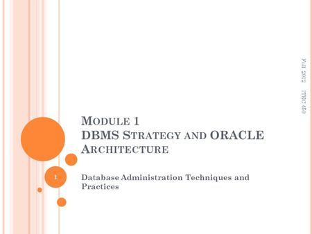 M ODULE 1 DBMS S TRATEGY AND ORACLE A RCHITECTURE Database Administration Techniques and Practices 1 ITEC 450 Fall 2012.