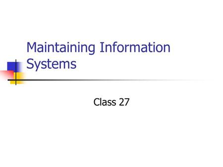 Maintaining Information Systems Class 27. SDLC Project Identification & Selection Project Initiation & Planning Analysis Logical Design Physical Design.