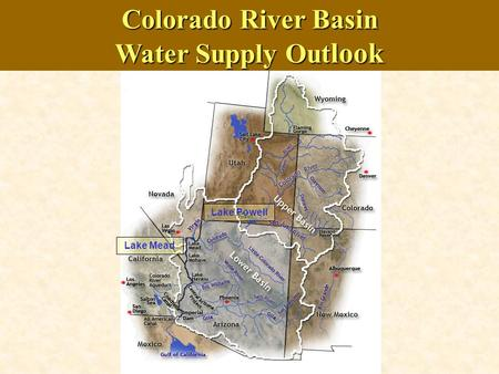 Colorado River Basin Water Supply Out look Lake Powell Lake Mead.