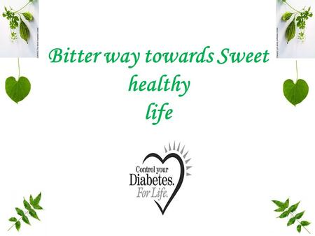Bitter way towards Sweet healthy life