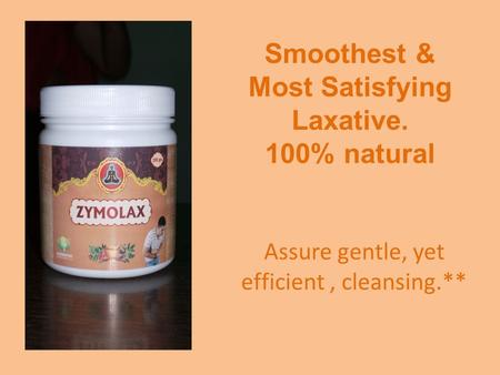 Assure gentle, yet efficient, cleansing.** Smoothest & Most Satisfying Laxative. 100% natural.