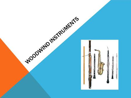WOODWIND INSTRUMENTS. INSTRUMENTS Piccolo Flute Oboe Clarinet Bassoon Cor Anglais.