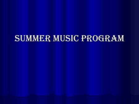 Summer Music Program. Summer Lesson Schedule Lessons begin on July 7th Lessons end August 8th One private lesson ($75 total cost) or two class lessons.