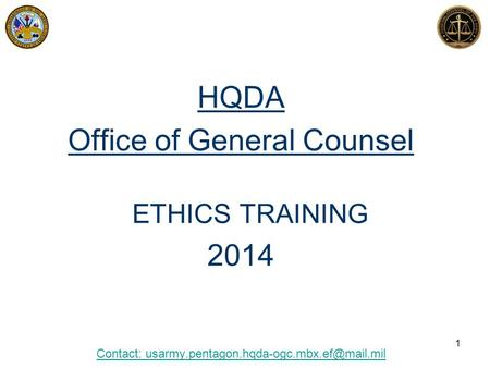 HQDA Office of General Counsel ETHICS TRAINING 2014 Contact: 1.