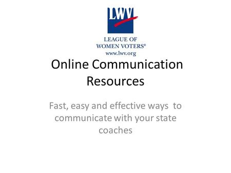 Online Communication Resources Fast, easy and effective ways to communicate with your state coaches.