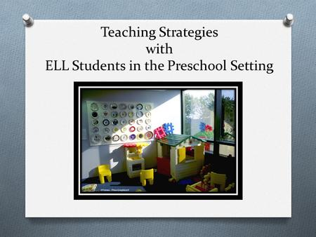 Teaching Strategies with ELL Students in the Preschool Setting.