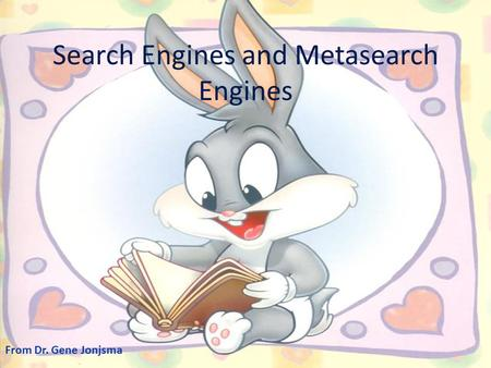 Search Engines and Metasearch Engines From Dr. Gene Jonjsma.
