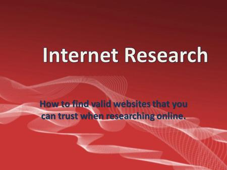 How to find valid websites that you can trust when researching online.