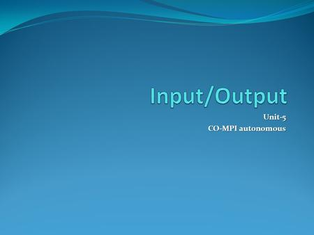 Unit-5 CO-MPI autonomous. Contents: External Devices External Devices I/O Modules I/O Modules Programmed I/O Programmed I/O Interrupt Driven I/O Interrupt.
