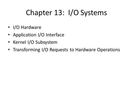 Chapter 13: I/O Systems I/O Hardware Application I/O Interface Kernel I/O Subsystem Transforming I/O Requests to Hardware Operations.