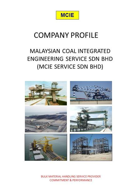 MCIE COMPANY PROFILE MALAYSIAN COAL INTEGRATED ENGINEERING SERVICE SDN BHD (MCIE SERVICE SDN BHD) BULK MATERIAL HANDLING SERVICE PROVIDER COMMITMENT &