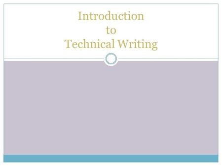 Introduction to Technical Writing. Why Technical Writing? In industry, 20-40% of your time will be writing Career advancement People judge by communication.