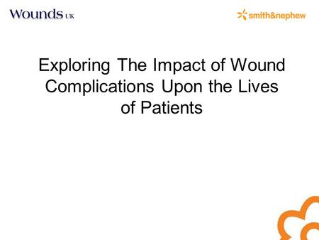 Exploring The Impact of Wound Complications Upon the Lives of Patients.