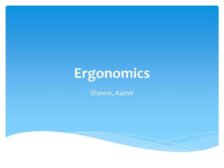 Ergonomics Shawn, Aamir.  What is Ergonomics?  10 tips for good computer workstation  Benefits of good computer workstation  Negative effects of poor.