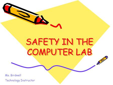SAFETY IN THE COMPUTER LAB Ms. Birdwell Technology Instructor.
