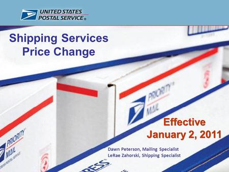 Prepared by Pricing Implementation, U.S. Postal Service January 2, 2011 Shipping Services Price Change 1 Effective January 2, 2011 Effective January 2,