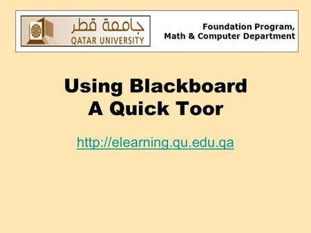 Foundation Program, Math & Computer Department Using Blackboard A Quick Toor